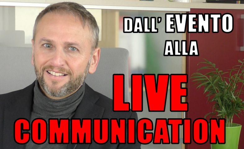 DALL'EVENTO ALLA LIVE COMMUNICATION (VIDEO)
