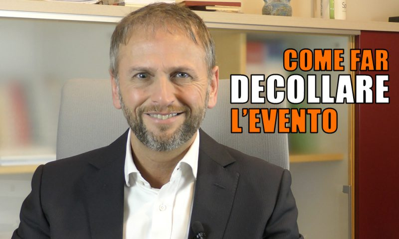 COME FAR DECOLLARE IL TUO EVENTO (VIDEO)