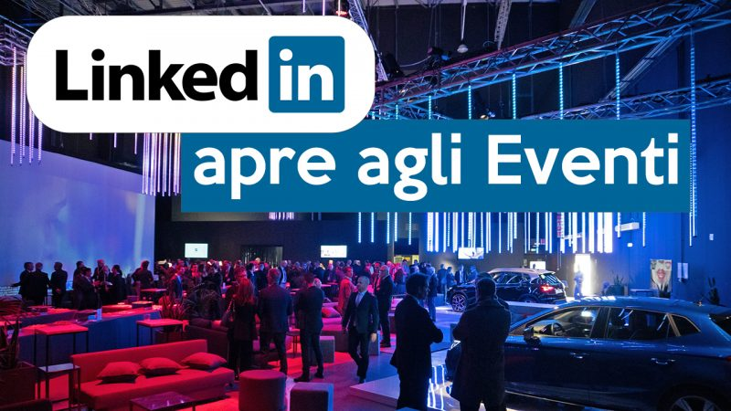 LINKEDIN APRE AGLI EVENTI (VIDEO)
